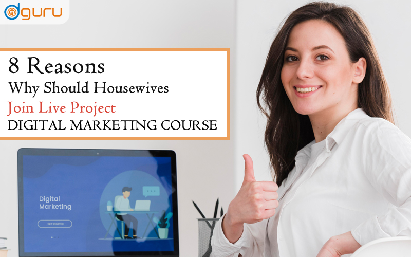 why should housewives join live project digital marketing
